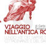 """Libri. """"Viaggio nell'antica Roma"""", ricchezza, potere e decadenza dell'Urbe"""