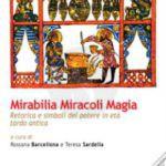 """Libri. """"Mirabilia, Miracoli, Magia"""": i meccanismi del potere nella tarda antichità"""